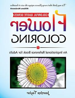 Flower Coloring: An Inspirational Reference Book for Adults