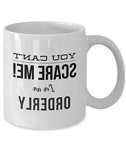 Funny Orderly Coffee Mug - You Can't Scare Me! - Best Funny