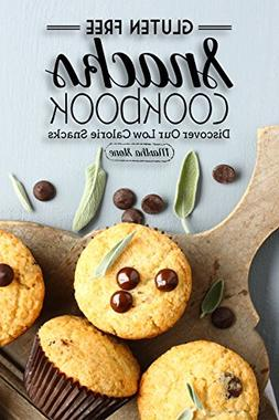Gluten Free Snacks Cookbook - Discover Our Low Calorie Snack
