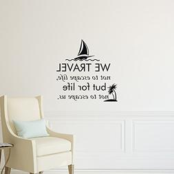 Travel Wall Decal Quote We Travel Not to Escape Life but for